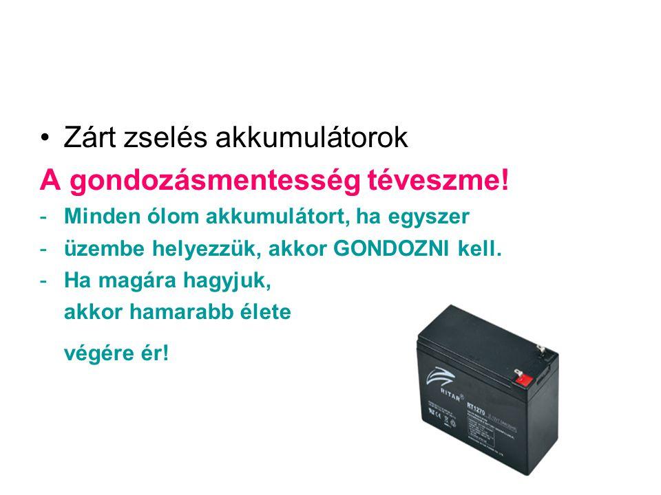 Zárt zselés akkumulátorok A gondozásmentesség téveszme! -Minden ólom akkumulátort, ha egyszer -üzembe helyezzük, akkor GONDOZNI kell. -Ha magára hagyj