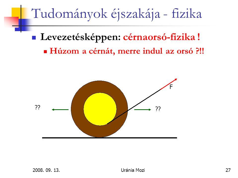 2008.09. 13.Uránia Mozi27 Tudományok éjszakája - fizika Levezetésképpen: cérnaorsó-fizika .