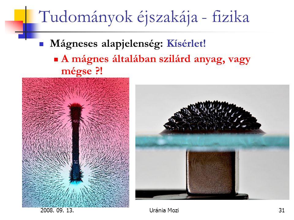2008.09. 13.Uránia Mozi31 Tudományok éjszakája - fizika Mágneses alapjelenség: Kísérlet.