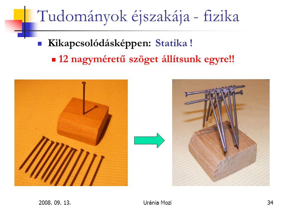 2008.09. 13.Uránia Mozi34 Tudományok éjszakája - fizika Kikapcsolódásképpen: Statika .