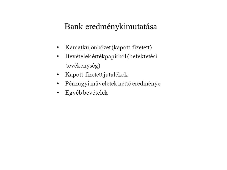 Bank eredménykimutatása Kamatkülönbözet (kapott-fizetett) Bevételek értékpapírból (befektetési tevékenység) Kapott-fizetett jutalékok Pénzügyi művelet