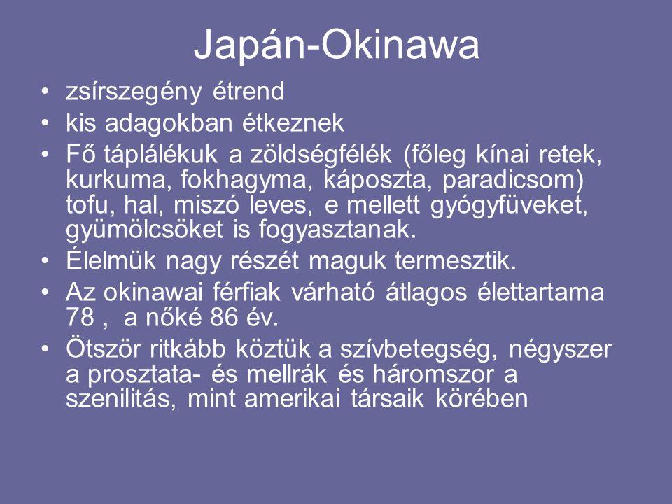 Japán-Okinawa zsírszegény étrend kis adagokban étkeznek Fő táplálékuk a zöldségfélék (főleg kínai retek, kurkuma, fokhagyma, káposzta, paradicsom) tofu, hal, miszó leves, e mellett gyógyfüveket, gyümölcsöket is fogyasztanak.