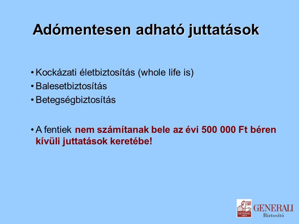 Adómentesen adható juttatások Kockázati életbiztosítás (whole life is) Balesetbiztosítás Betegségbiztosítás A fentiek nem számítanak bele az évi 500 0