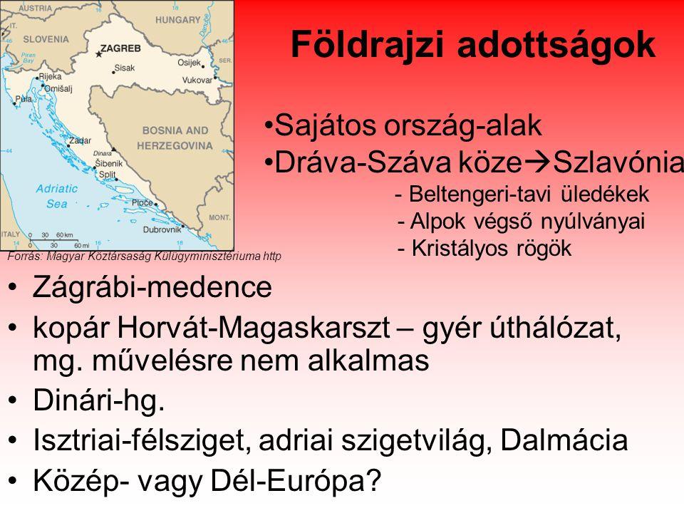 Földrajzi adottságok Zágrábi-medence kopár Horvát-Magaskarszt – gyér úthálózat, mg.