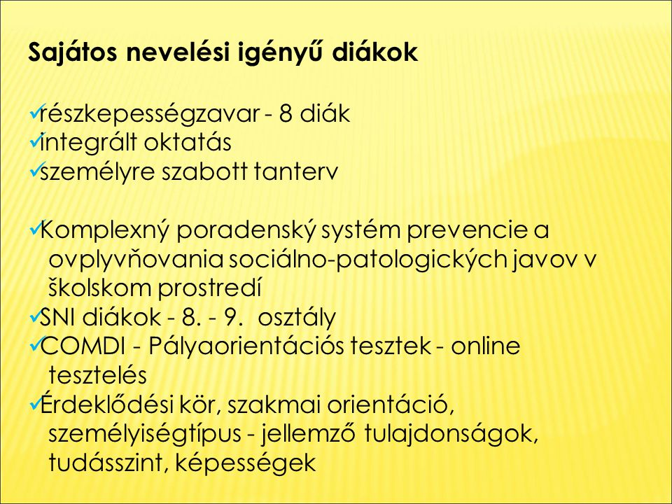 Sajátos nevelési igényű diákok részkepességzavar - 8 diák integrált oktatás személyre szabott tanterv Komplexný poradenský systém prevencie a ovplyvňovania sociálno-patologických javov v školskom prostredí SNI diákok - 8.