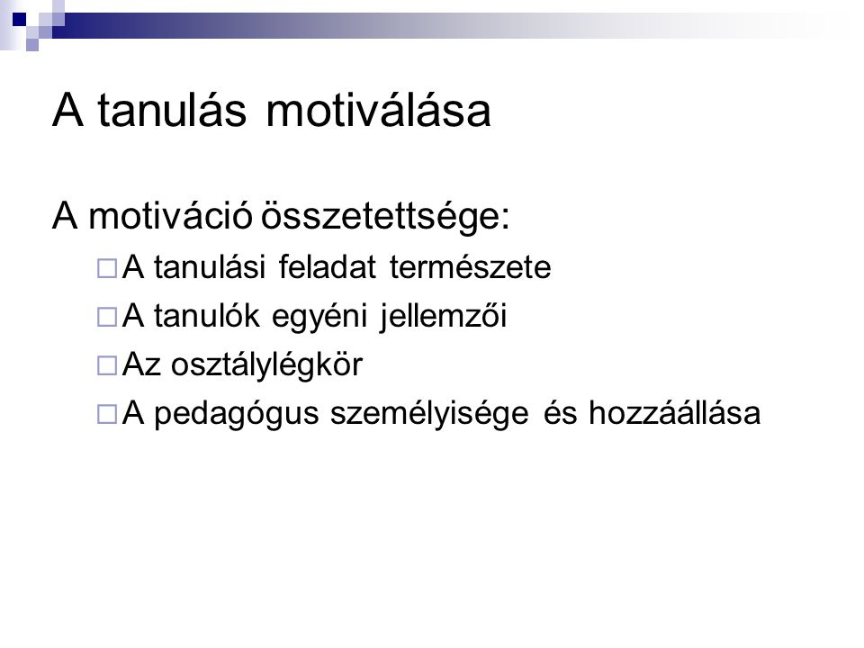 A tanulás motiválása A tanulási feladat természete Kötelező anyag, ami nem érdekli a tanulót.