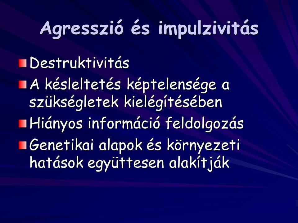 Agresszió és impulzivitás Destruktivitás A késleltetés képtelensége a szükségletek kielégítésében Hiányos információ feldolgozás Genetikai alapok és k