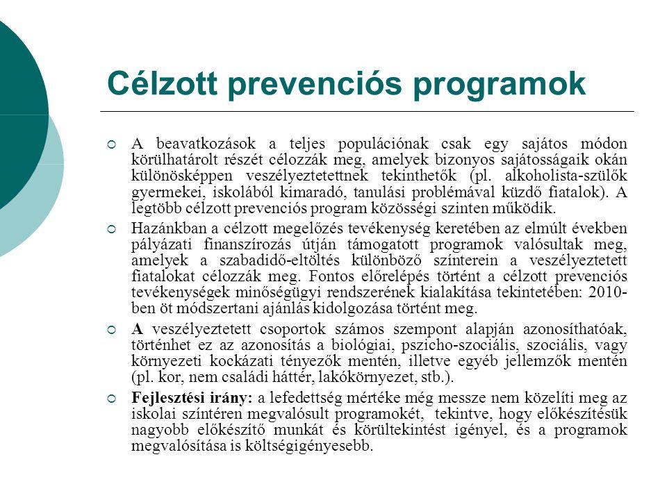Célzott prevenciós programok  A beavatkozások a teljes populációnak csak egy sajátos módon körülhatárolt részét célozzák meg, amelyek bizonyos sajáto