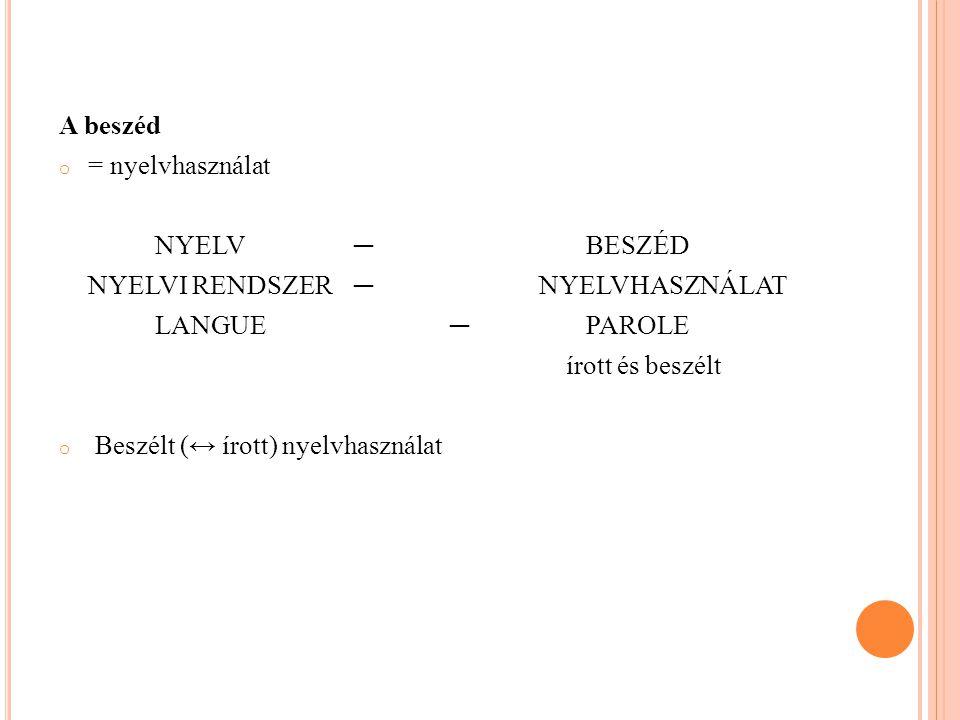 A NYELV VÁLTOZATOSSÁGA A nyelvnek a múltban is és a mindenkori jelenben is többféle változat a van.