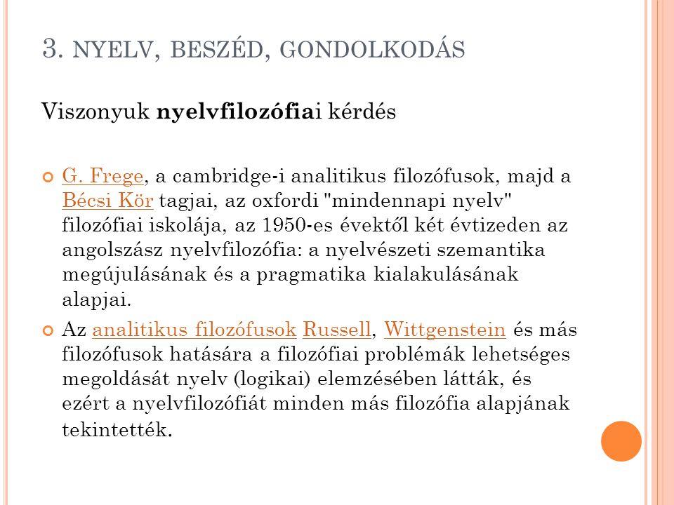 3. NYELV, BESZÉD, GONDOLKODÁS Viszonyuk nyelvfilozófia i kérdés G. FregeG. Frege, a cambridge-i analitikus filozófusok, majd a Bécsi Kör tagjai, az ox