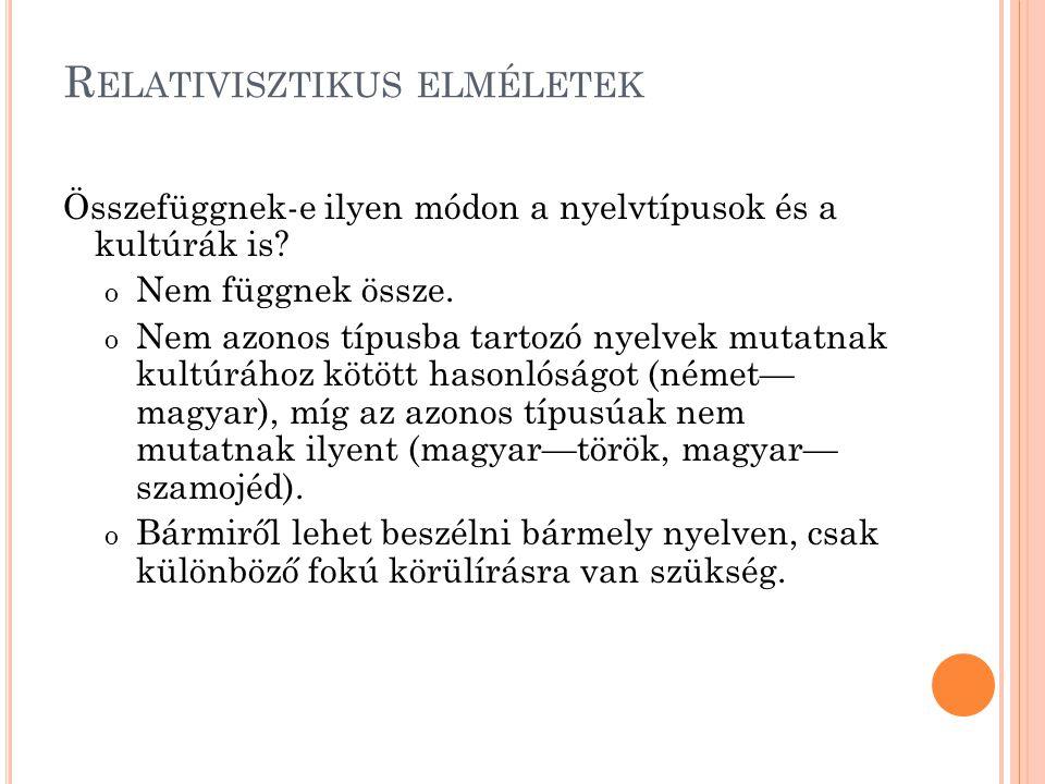 R ELATIVISZTIKUS ELMÉLETEK Összefüggnek-e ilyen módon a nyelvtípusok és a kultúrák is.