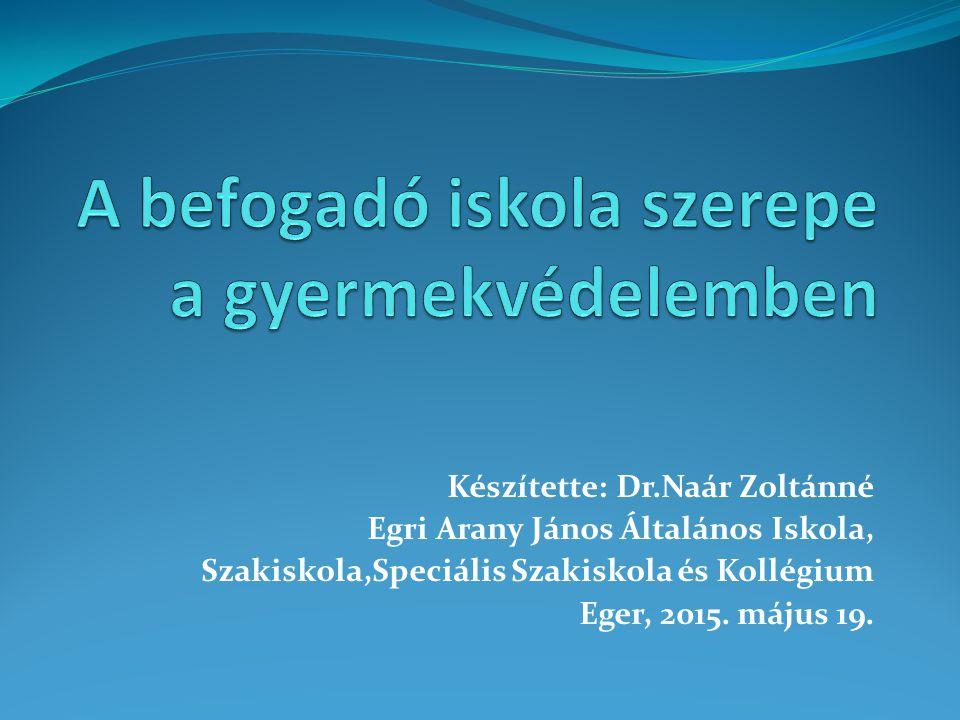 Készítette: Dr.Naár Zoltánné Egri Arany János Általános Iskola, Szakiskola,Speciális Szakiskola és Kollégium Eger, 2015. május 19.