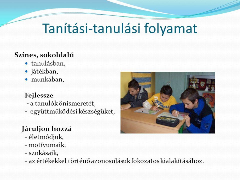 Tanítási-tanulási folyamat Színes, sokoldalú tanulásban, játékban, munkában, Fejlessze - a tanulók önismeretét, - együttműködési készségüket, Járuljon