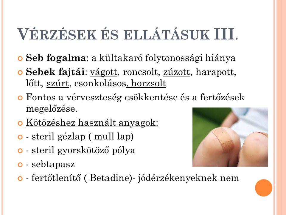 V ÉRZÉSEK ÉS ELLÁTÁSUK III. Seb fogalma : a kültakaró folytonossági hiánya Sebek fajtái : vágott, roncsolt, zúzott, harapott, lőtt, szúrt, csonkolásos