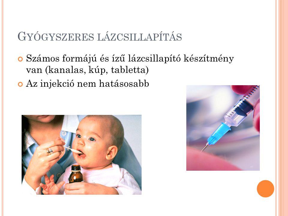 G YÓGYSZERES LÁZCSILLAPÍTÁS Számos formájú és ízű lázcsillapító készítmény van (kanalas, kúp, tabletta) Az injekció nem hatásosabb