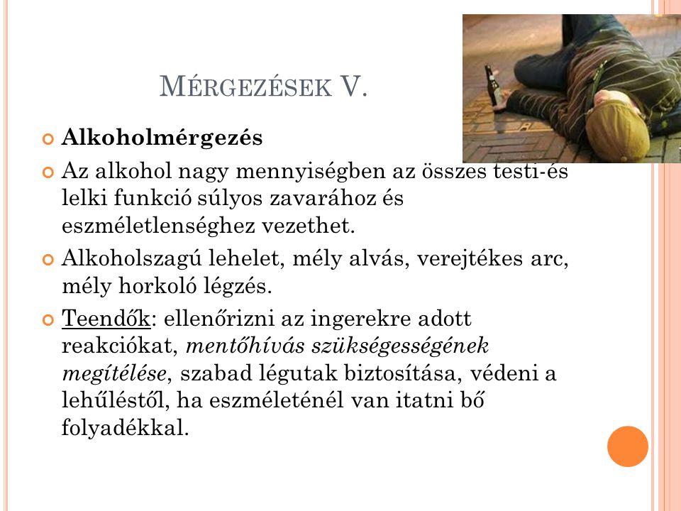 M ÉRGEZÉSEK V. Alkoholmérgezés Az alkohol nagy mennyiségben az összes testi-és lelki funkció súlyos zavarához és eszméletlenséghez vezethet. Alkoholsz