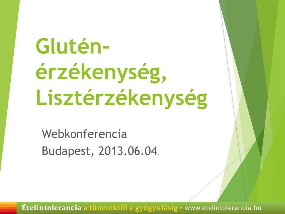 Glutén- érzékenység, Lisztérzékenység Webkonferencia Budapest, 2013.06.04.