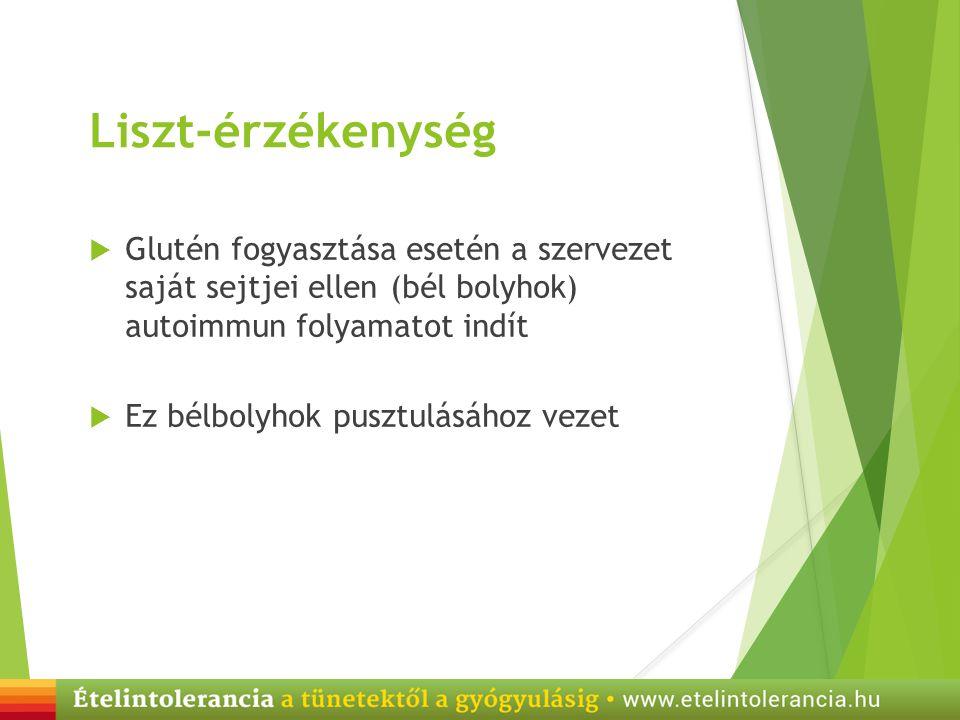 Liszt-érzékenység  Glutén fogyasztása esetén a szervezet saját sejtjei ellen (bél bolyhok) autoimmun folyamatot indít  Ez bélbolyhok pusztulásához v