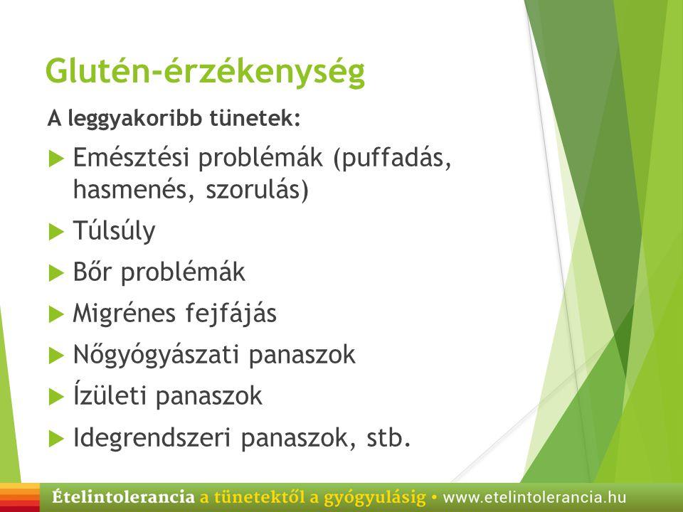 Glutén-érzékenység A leggyakoribb tünetek:  Emésztési problémák (puffadás, hasmenés, szorulás)  Túlsúly  Bőr problémák  Migrénes fejfájás  Nőgyóg