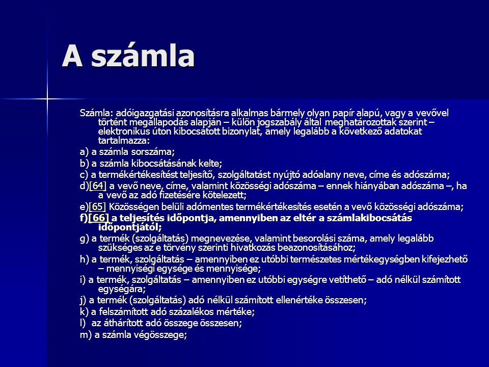 A számla Számla: adóigazgatási azonosításra alkalmas bármely olyan papír alapú, vagy a vevővel történt megállapodás alapján – külön jogszabály által m