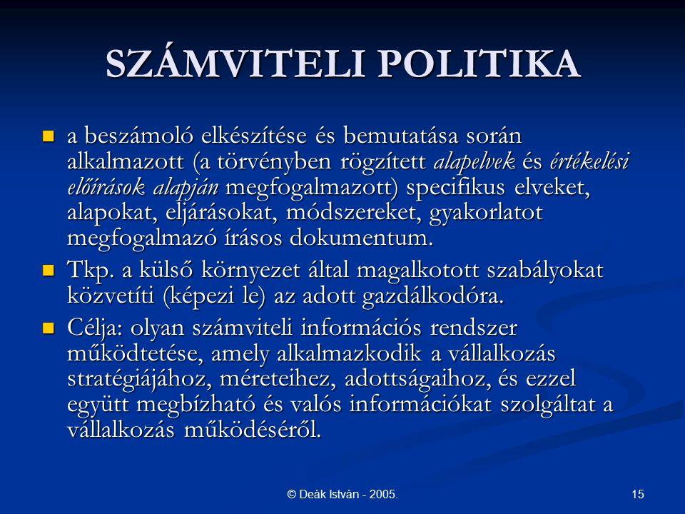 15© Deák István - 2005. SZÁMVITELI POLITIKA a beszámoló elkészítése és bemutatása során alkalmazott (a törvényben rögzített alapelvek és értékelési el