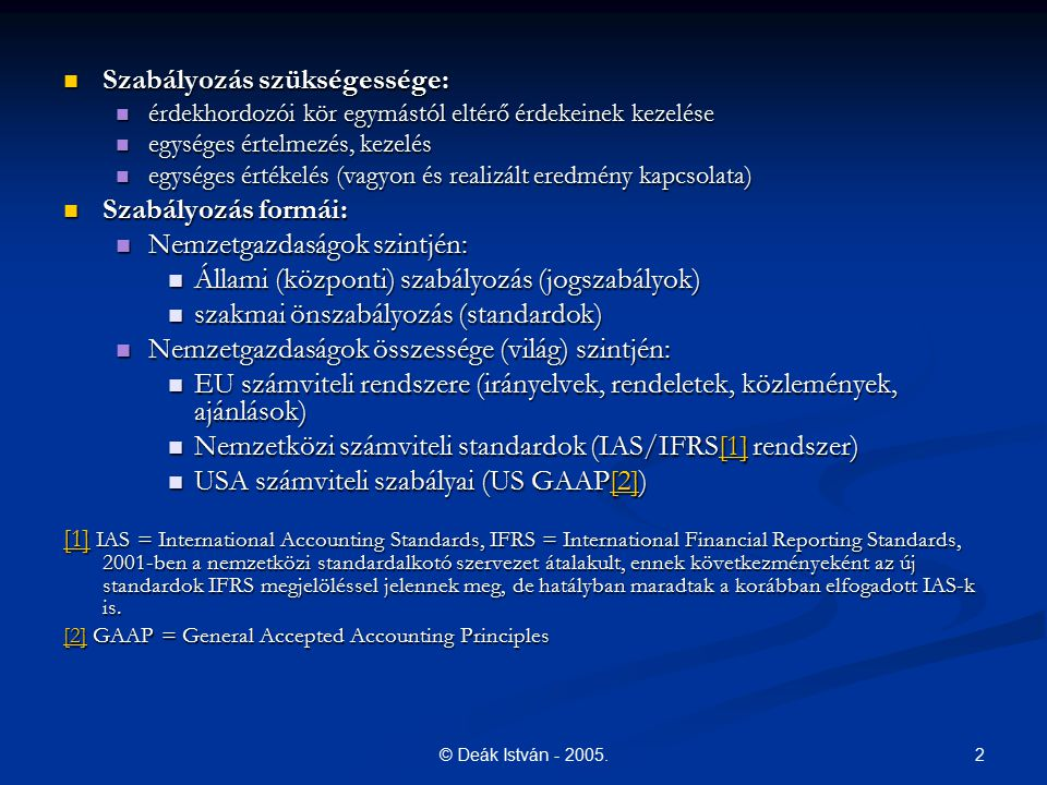 2© Deák István - 2005. Szabályozás szükségessége: Szabályozás szükségessége: érdekhordozói kör egymástól eltérő érdekeinek kezelése érdekhordozói kör