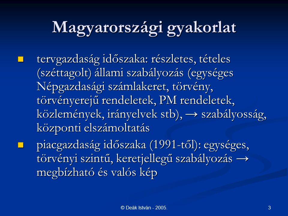 3© Deák István - 2005. Magyarországi gyakorlat tervgazdaság időszaka: részletes, tételes (széttagolt) állami szabályozás (egységes Népgazdasági számla