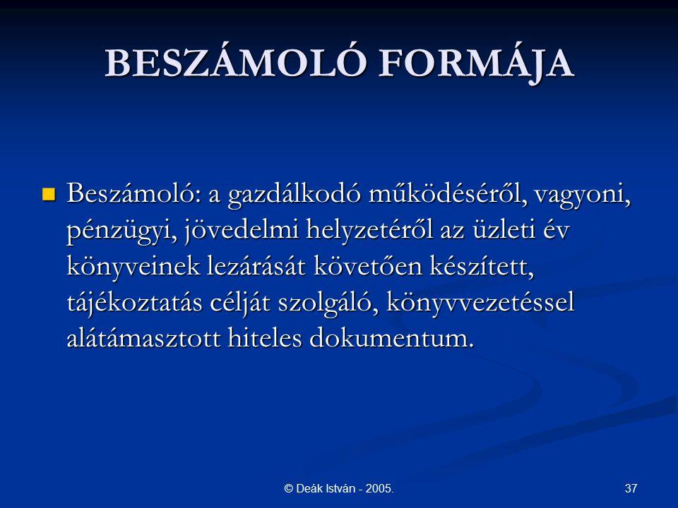 37© Deák István - 2005. BESZÁMOLÓ FORMÁJA Beszámoló: a gazdálkodó működéséről, vagyoni, pénzügyi, jövedelmi helyzetéről az üzleti év könyveinek lezárá