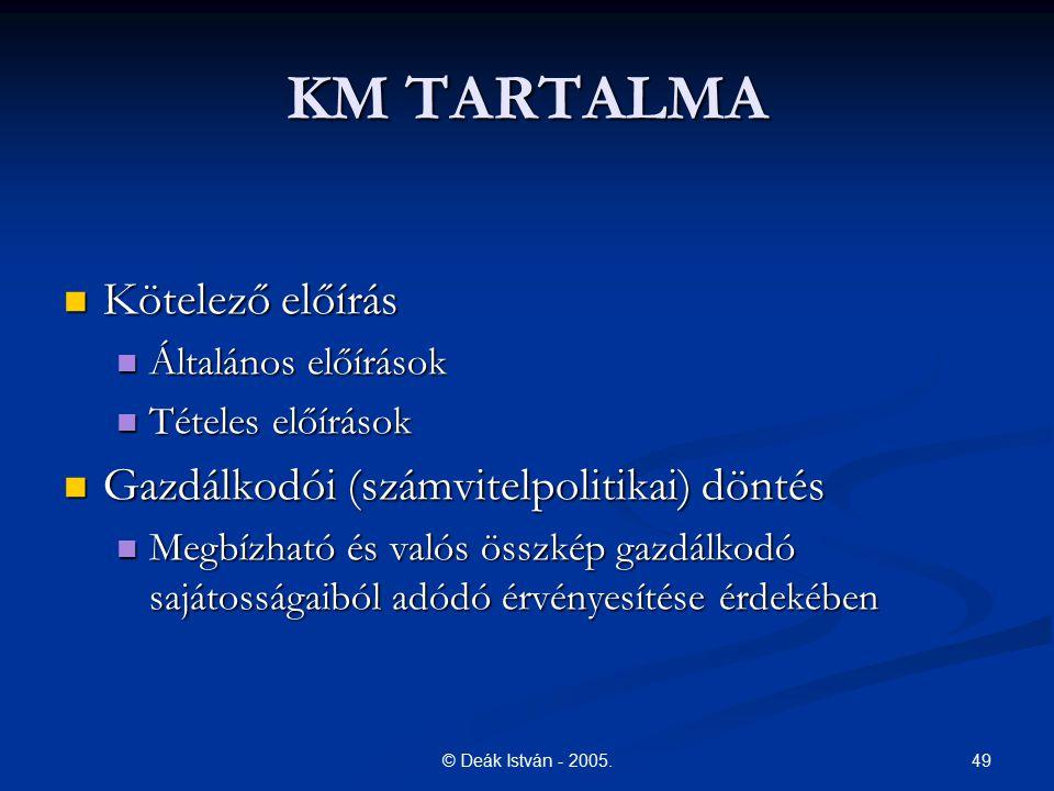 49© Deák István - 2005. KM TARTALMA Kötelező előírás Kötelező előírás Általános előírások Általános előírások Tételes előírások Tételes előírások Gazd