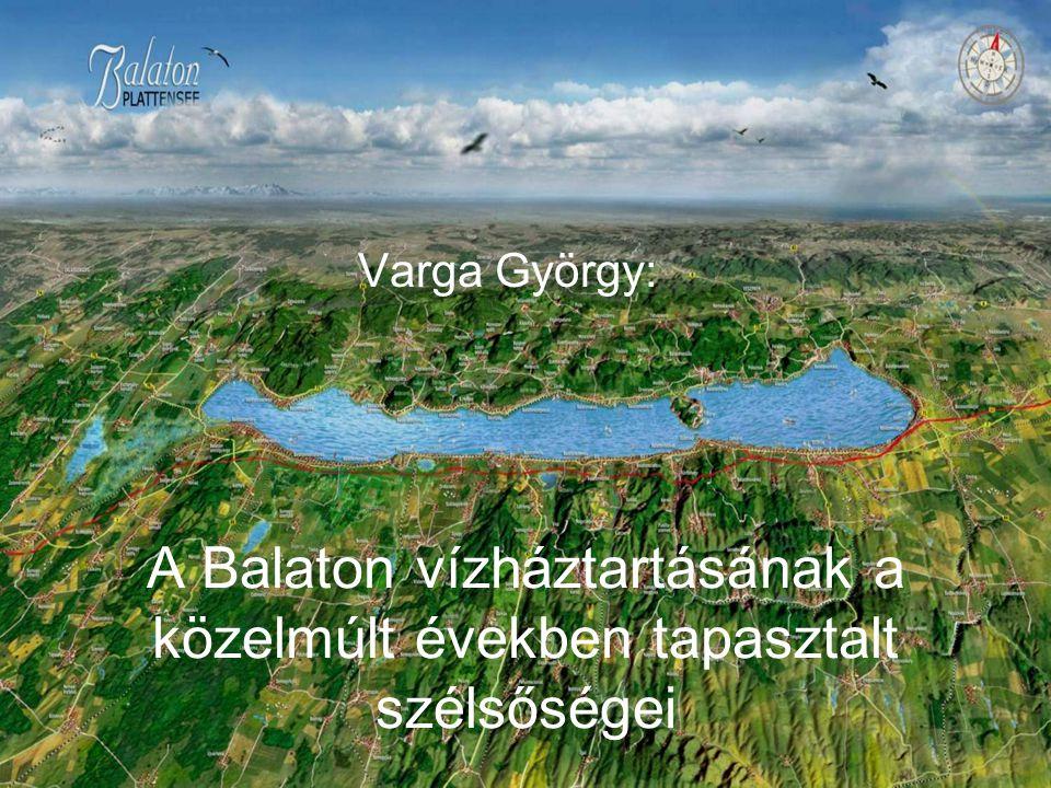 A Balaton vízháztartásának a közelmúlt években tapasztalt szélsőségei Varga György: