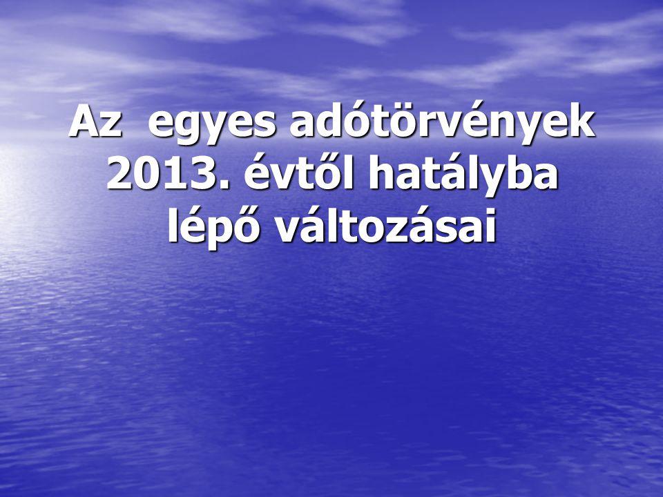 Az egyes adótörvények 2013. évtől hatályba lépő változásai