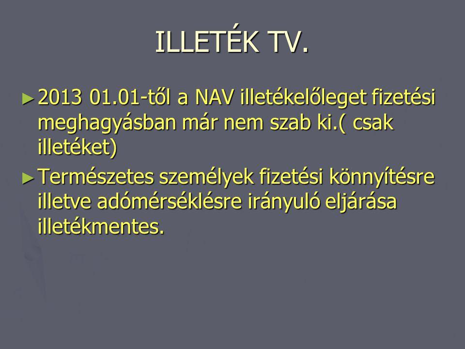 ILLETÉK TV. ► 2013 01.01-től a NAV illetékelőleget fizetési meghagyásban már nem szab ki.( csak illetéket) ► Természetes személyek fizetési könnyítésr