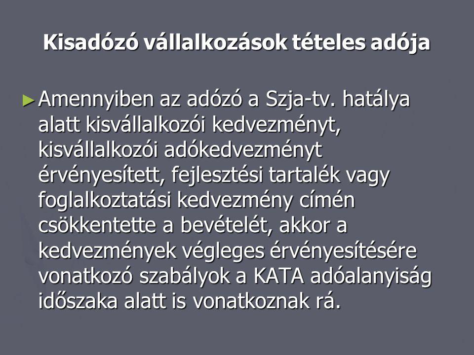 Kisadózó vállalkozások tételes adója ► Amennyiben az adózó a Szja-tv. hatálya alatt kisvállalkozói kedvezményt, kisvállalkozói adókedvezményt érvényes