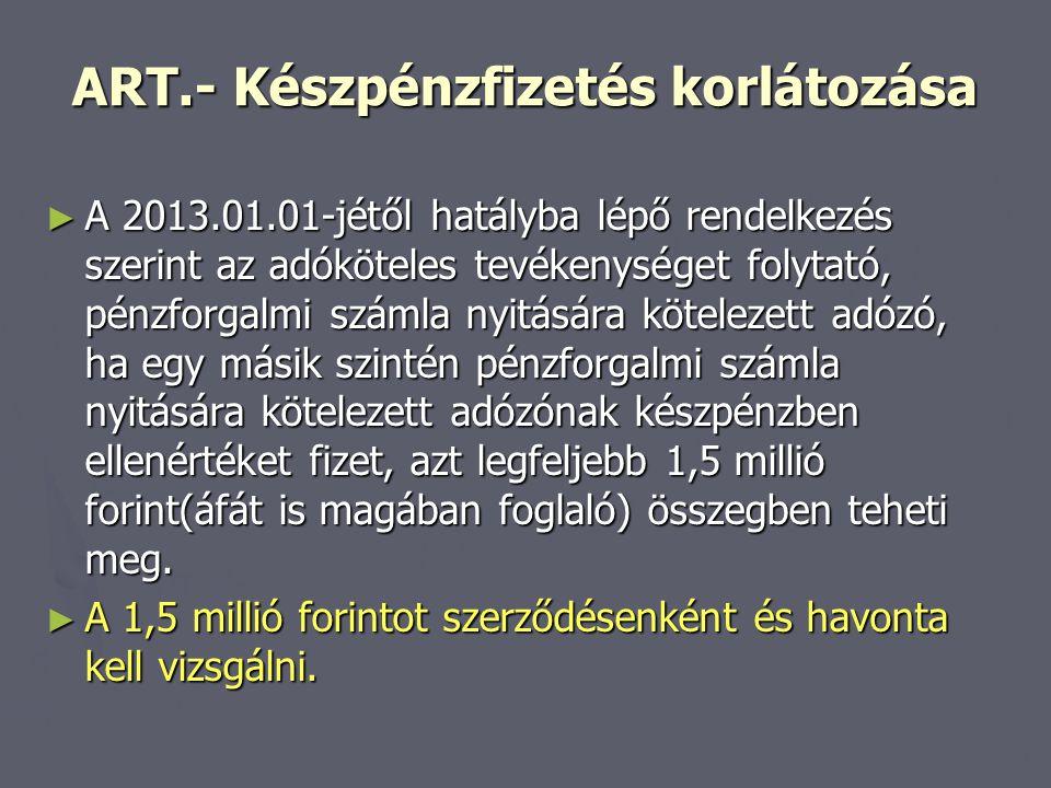 ART.- Készpénzfizetés korlátozása ► A 2013.01.01-jétől hatályba lépő rendelkezés szerint az adóköteles tevékenységet folytató, pénzforgalmi számla nyi