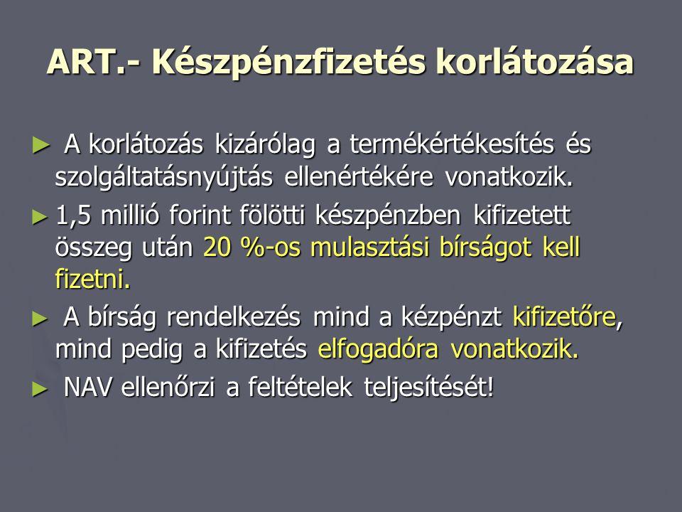 ART.- Készpénzfizetés korlátozása ► A korlátozás kizárólag a termékértékesítés és szolgáltatásnyújtás ellenértékére vonatkozik. ► 1,5 millió forint fö