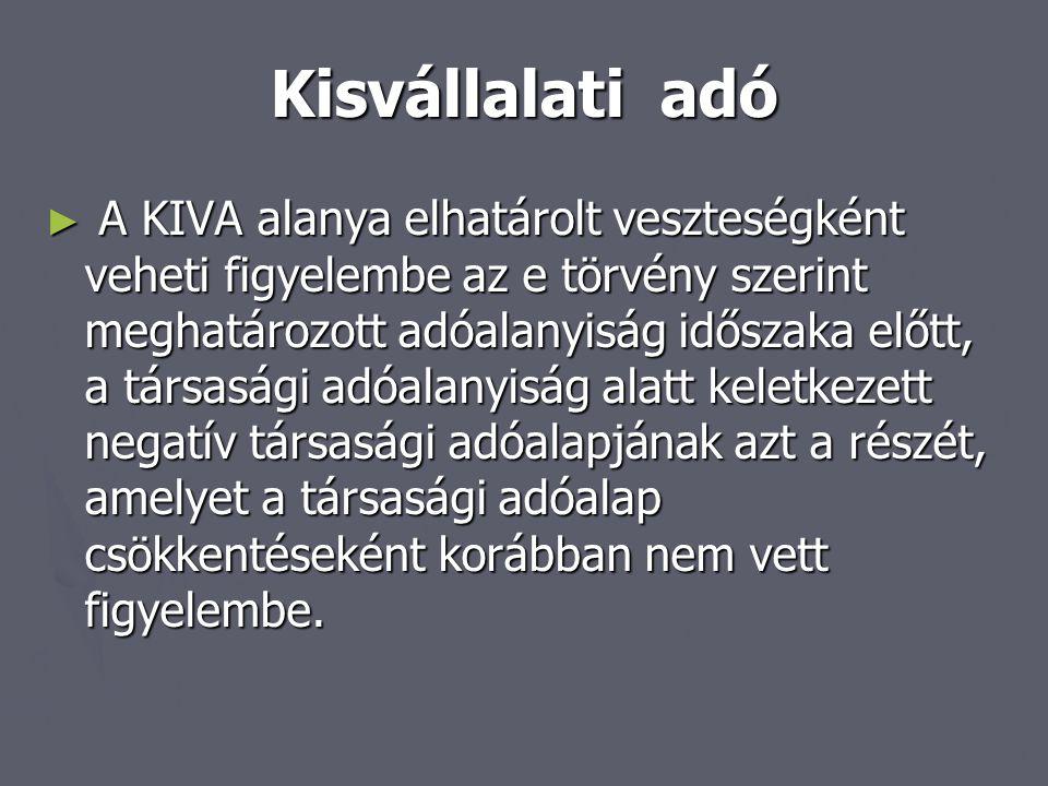 Kisvállalati adó ► A KIVA alanya elhatárolt veszteségként veheti figyelembe az e törvény szerint meghatározott adóalanyiság időszaka előtt, a társaság