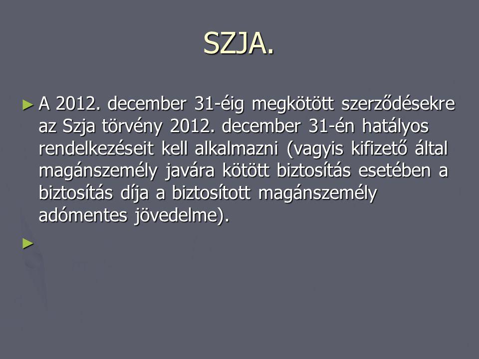 SZJA. ► A 2012. december 31-éig megkötött szerződésekre az Szja törvény 2012. december 31-én hatályos rendelkezéseit kell alkalmazni (vagyis kifizető