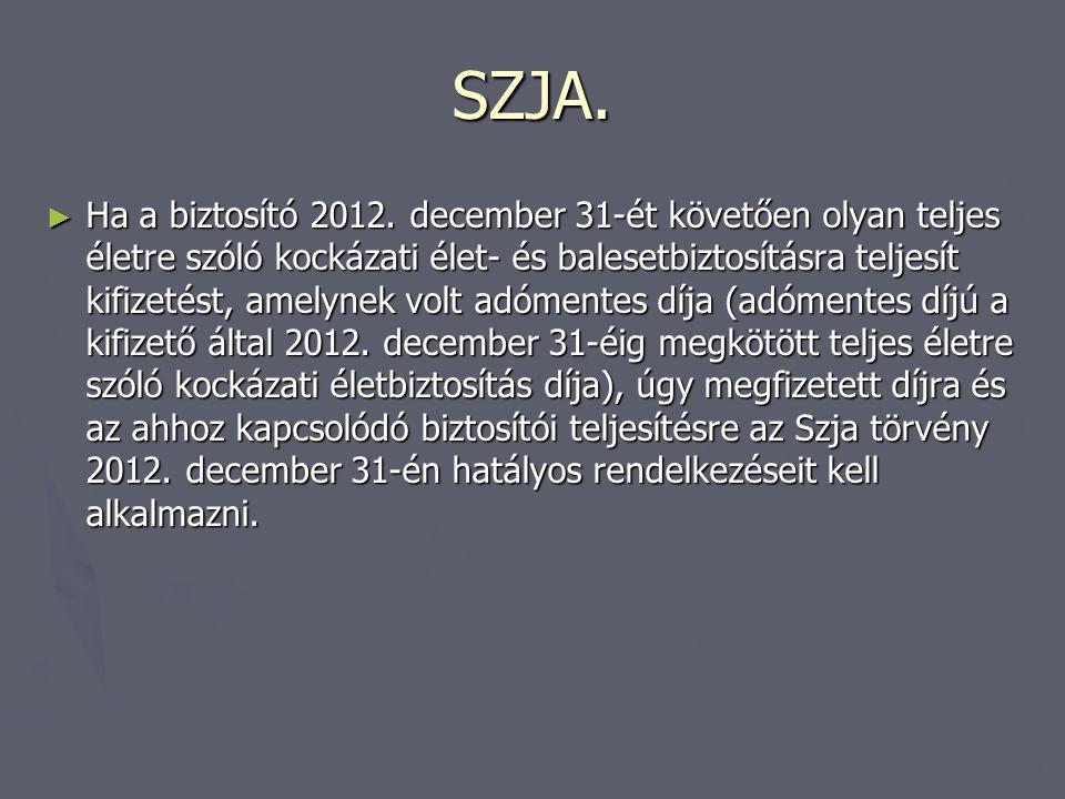 SZJA. ► Ha a biztosító 2012. december 31-ét követően olyan teljes életre szóló kockázati élet- és balesetbiztosításra teljesít kifizetést, amelynek vo