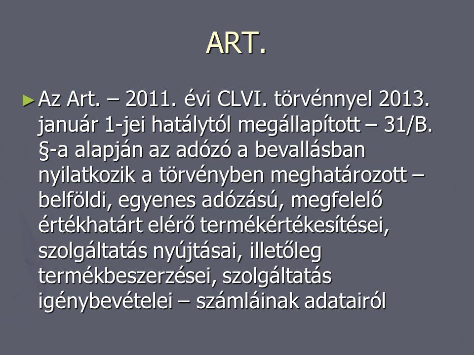 ART. ► Az Art. – 2011. évi CLVI. törvénnyel 2013. január 1-jei hatálytól megállapított – 31/B. §-a alapján az adózó a bevallásban nyilatkozik a törvén