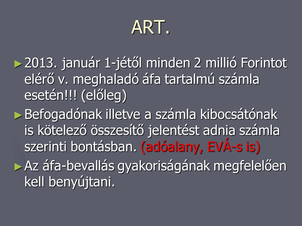 ART. ► 2013. január 1-jétől minden 2 millió Forintot elérő v. meghaladó áfa tartalmú számla esetén!!! (előleg) ► Befogadónak illetve a számla kibocsát
