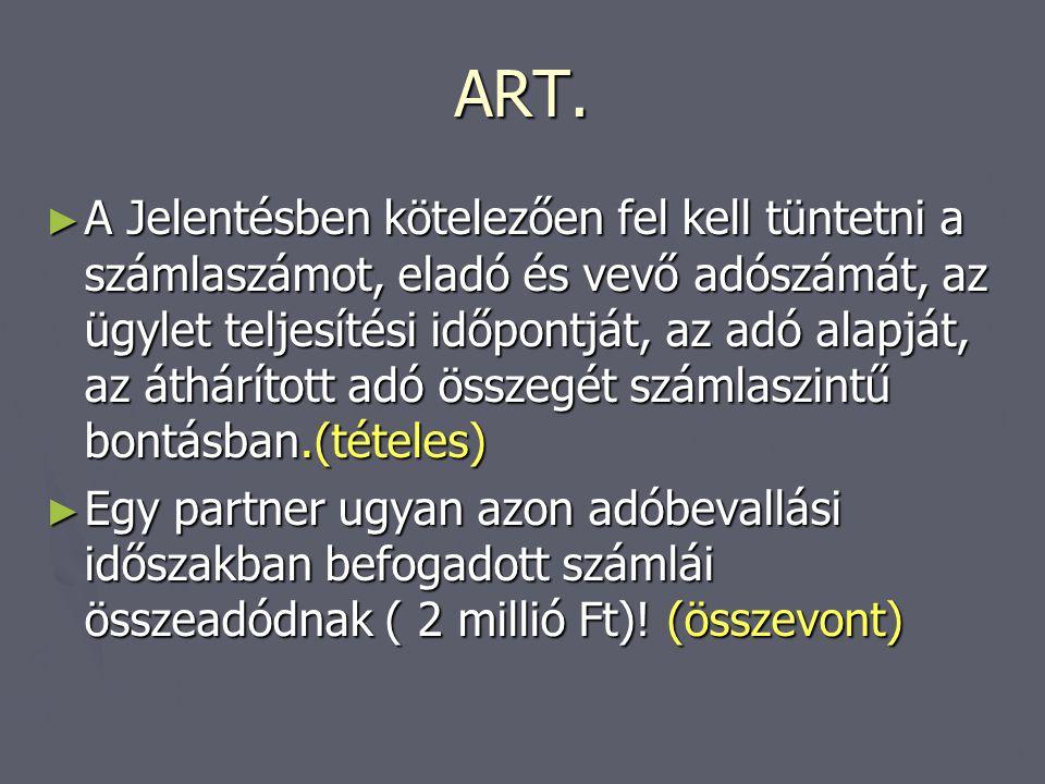 ART. ► A Jelentésben kötelezően fel kell tüntetni a számlaszámot, eladó és vevő adószámát, az ügylet teljesítési időpontját, az adó alapját, az áthárí