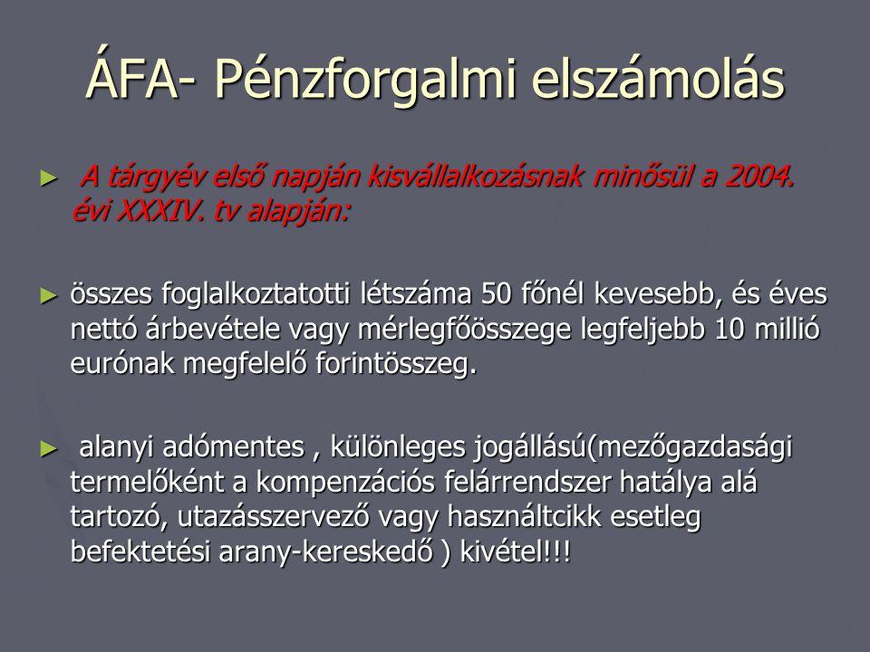 ÁFA- Pénzforgalmi elszámolás ► A tárgyév első napján kisvállalkozásnak minősül a 2004. évi XXXIV. tv alapján: ► összes foglalkoztatotti létszáma 50 fő
