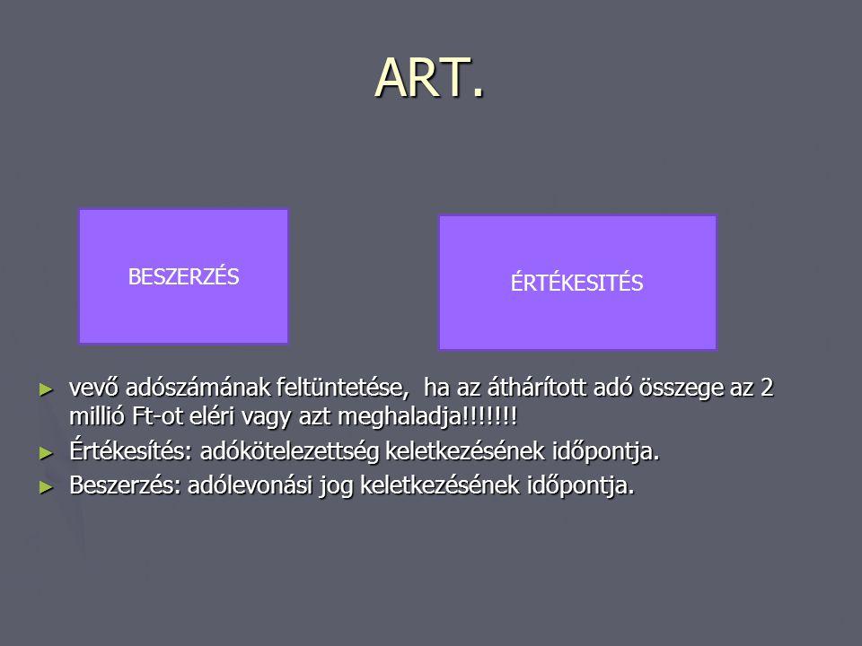 ART. ► vevő adószámának feltüntetése, ha az áthárított adó összege az 2 millió Ft-ot eléri vagy azt meghaladja!!!!!!! ► Értékesítés: adókötelezettség