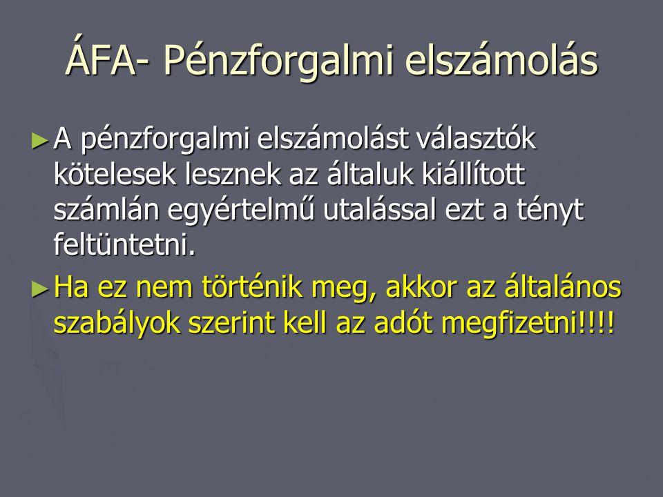 ÁFA- Pénzforgalmi elszámolás ► A pénzforgalmi elszámolást választók kötelesek lesznek az általuk kiállított számlán egyértelmű utalással ezt a tényt f