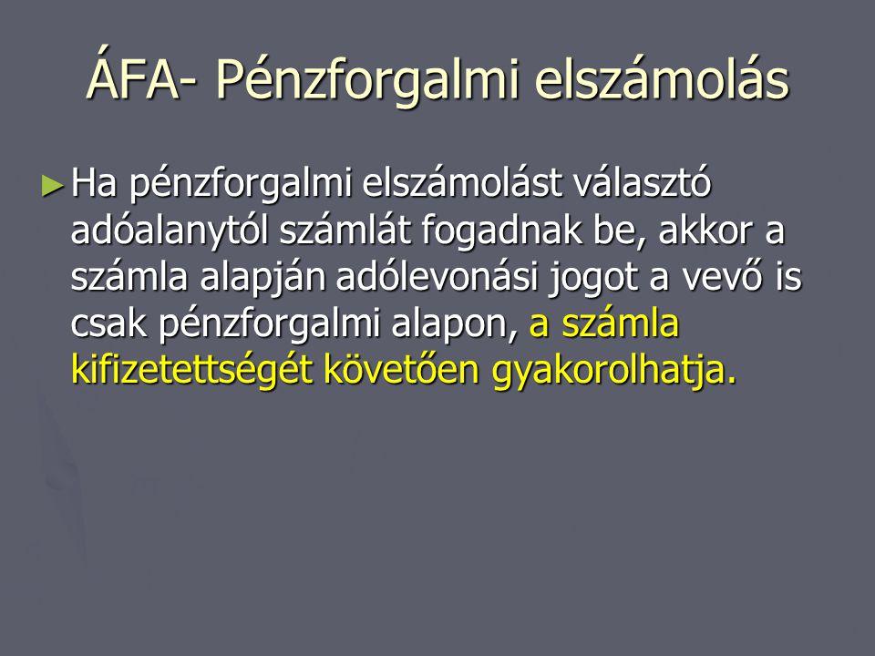 ÁFA- Pénzforgalmi elszámolás ► Ha pénzforgalmi elszámolást választó adóalanytól számlát fogadnak be, akkor a számla alapján adólevonási jogot a vevő i