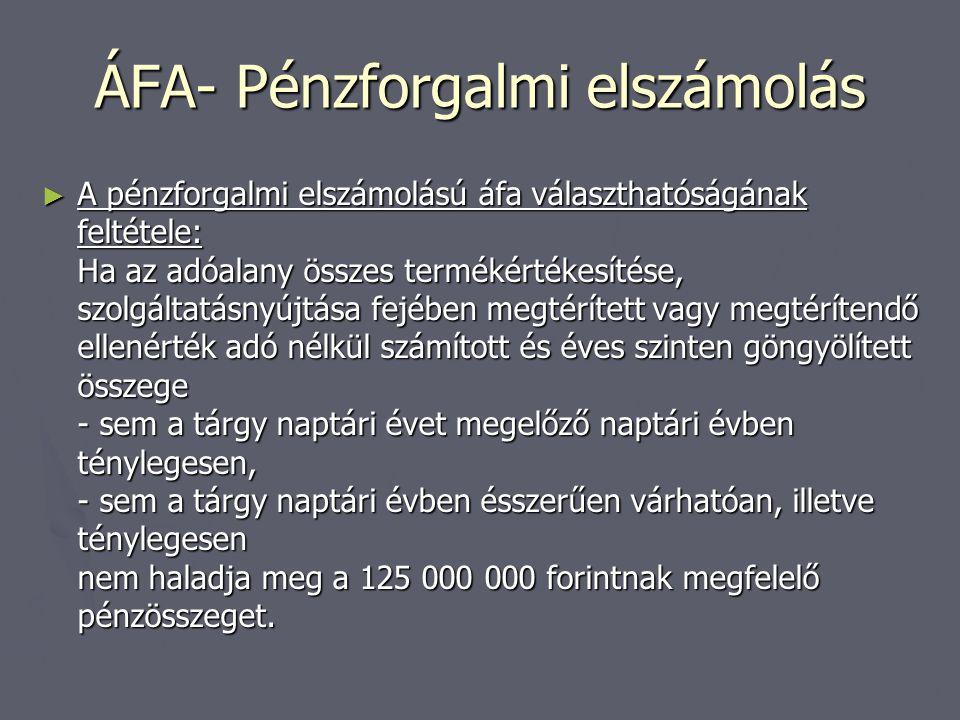 ÁFA- Pénzforgalmi elszámolás ► A pénzforgalmi elszámolású áfa választhatóságának feltétele: Ha az adóalany összes termékértékesítése, szolgáltatásnyúj