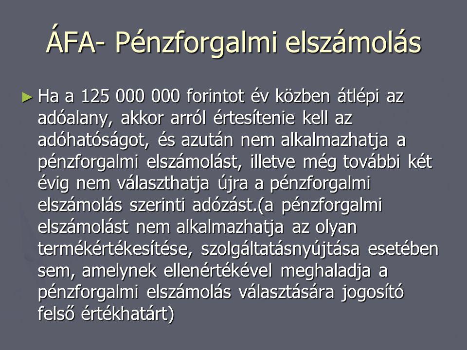 ÁFA- Pénzforgalmi elszámolás ► Ha a 125 000 000 forintot év közben átlépi az adóalany, akkor arról értesítenie kell az adóhatóságot, és azután nem alk