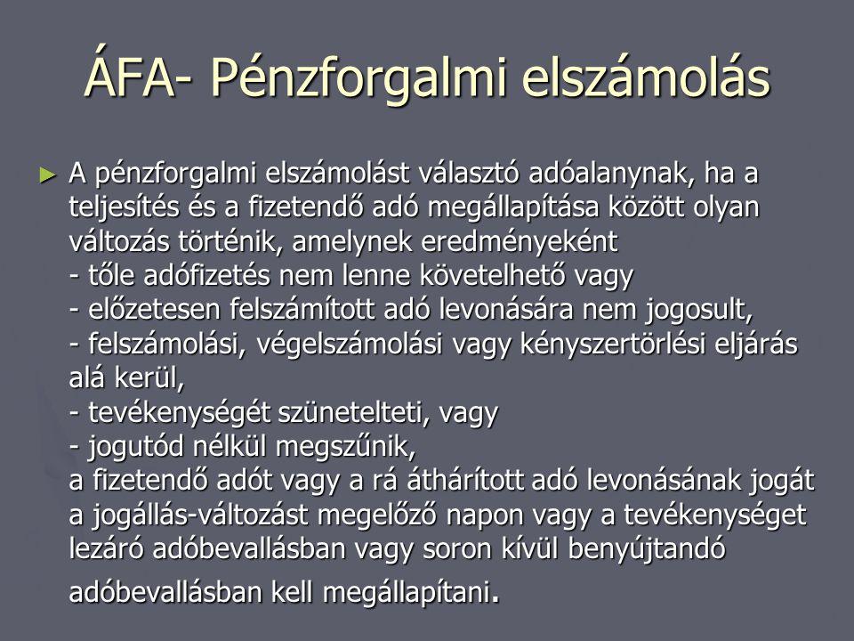 ÁFA- Pénzforgalmi elszámolás ► A pénzforgalmi elszámolást választó adóalanynak, ha a teljesítés és a fizetendő adó megállapítása között olyan változás