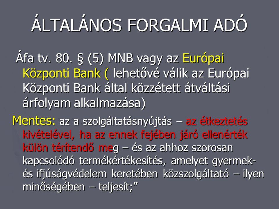 ÁLTALÁNOS FORGALMI ADÓ Áfa tv. 80. § (5) MNB vagy az Európai Központi Bank ( lehetővé válik az Európai Központi Bank által közzétett átváltási árfolya