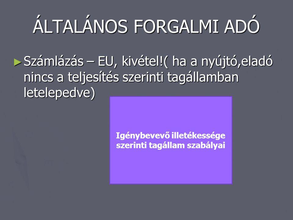 ÁLTALÁNOS FORGALMI ADÓ ► Számlázás – EU, kivétel!( ha a nyújtó,eladó nincs a teljesítés szerinti tagállamban letelepedve) Igénybevevő illetékessége sz